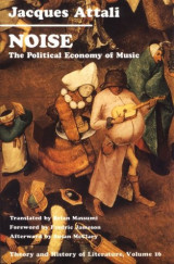 Noise: The Political Economy of Music (Theory and  History of Literature, Vol. 16)