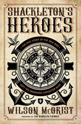 Shackleton's Heroes: The Epic Story of the Men Who Kept the Endurance Expedition Alive Kindle Edition