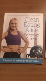 Clean Eating Alice Everyday Fitness: Train Smart, Eat Well and Get the Body You Love